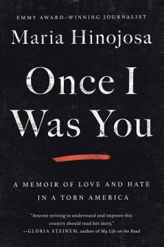 Once I was you : a memoir of love and hate in a torn America / Maria Hinojosa.