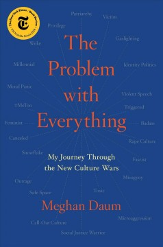 The problem with everything : my journey through the new culture wars / Meghan Daum. - Meghan Daum.