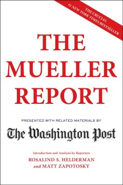 The Mueller report : presented with related materials by The Washington Post / Robert S. Mueller ;  U. S. Department of Justice, Special Counsel's Office ; introduction and analysis by reporters Rosalind S. Helderman and Matt Zapotosky.