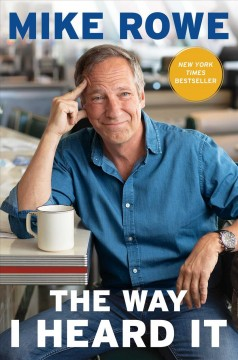 The way I heard it /  Mike Rowe. - Mike Rowe.