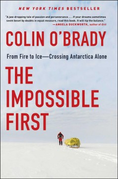 The impossible first : from fire to ice--crossing Antarctica alone / Colin O'Brady. - Colin O'Brady.