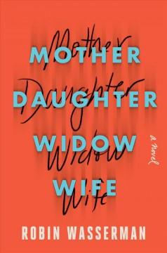 Mother daughter widow wife : a novel / Robin Wasserman.
