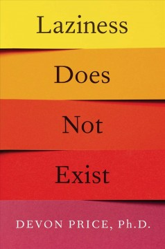 Laziness does not exist : a defense of the exhausted, exploited, and overworked / Dr. Devon Price. - Dr. Devon Price.