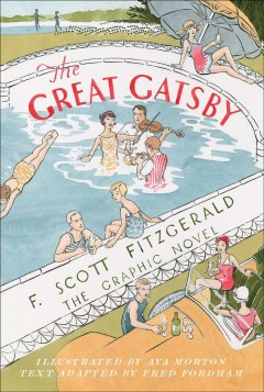 The great Gatsby : the graphic novel / F. Scott Fitzgerald ; illustrated by Aya Morton ; text adapted by Fred Fordham.