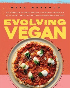 Evolving vegan : deliciously diverse recipes from North America's best plant-based eateries-for anyone who loves food / Mena Massoud. - Mena Massoud.