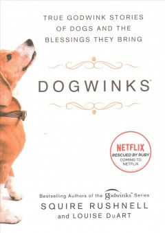 Dogwinks : true Godwink stories of dogs and the blessings they bring / Squire Rushnell and Louise DuArt.