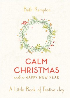 Calm Christmas and a Happy New Year : a little book of festive joy / Beth Kempton.