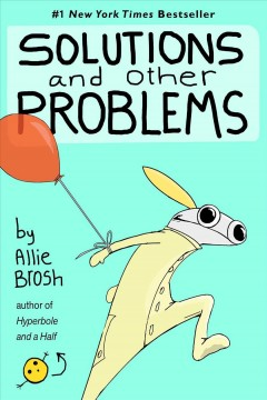 Solutions and other problems /  Allie Brosh. - Allie Brosh.