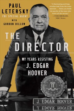 The director : my years assisting J. Edgar Hoover / Paul Letersky with Gordon Dillow.
