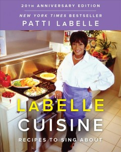 LaBelle cuisine : recipes to sing about / Patti LaBelle, with Laura B. Randolph.