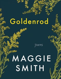 Goldenrod : poems / Maggie Smith. - Maggie Smith.