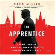 The apprentice : Trump, Russia and the subversion of American democracy / Greg Miller. - Greg Miller.
