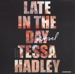 Late in the day : a novel / Tessa Hadley. - Tessa Hadley.