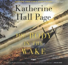 The body in the wake : a Faith Fairchild mystery / Katherine Hall Page. - Katherine Hall Page.