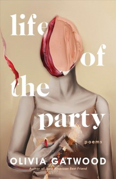 Life of the party : poems / Olivia Gatwood.