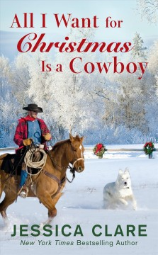All I want for Christmas is a cowboy /  Jessica Clare.