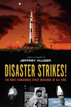 Disaster strikes! : the most dangerous space missions of all time / Jeffrey Kluger.