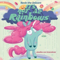 Kevin the unicorn : it's not all rainbows / Jessika von Innerebner. - Jessika von Innerebner.