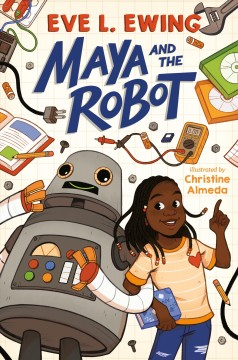 Maya and the robot /  Eve L. Ewing ; illustrated by Christine Almeda. - Eve L. Ewing ; illustrated by Christine Almeda.