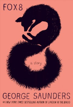 Fox 8 : a story / George Saunders ; illustrations by Chelsea Cardinal. - George Saunders ; illustrations by Chelsea Cardinal.