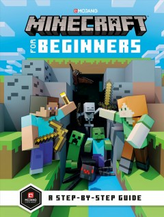 Minecraft for beginners /  written by Stephanie Milton ; illustrations by Ryan Marsh. - written by Stephanie Milton ; illustrations by Ryan Marsh.