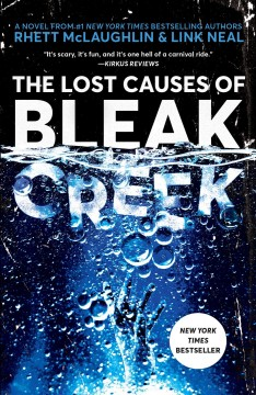 The lost causes of Bleak Creek : a novel / Rhett McLaughlin and Link Neal with Lance Rubin.