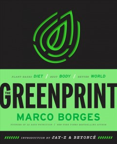 The greenprint : plant-based diet, best body, better world / Marco Borges. - Marco Borges.