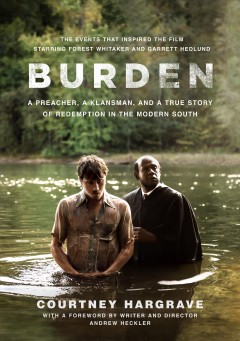 BURDEN: A PREACHER, A KLANSMAN, AND A TRUE STORY OF REDEMPTION IN THE MODERN SOUTH.