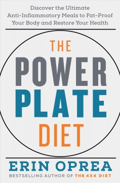 The power plate diet : discover the ultimate anti-inflammatory meals to fat-proof your body and restore your health / Erin Oprea. - Erin Oprea.