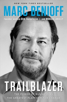 Trailblazer : the power of business as the greatest platform for change / Marc Benioff and Monica Langley. - Marc Benioff and Monica Langley.