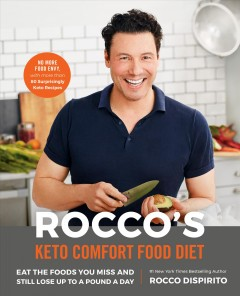 Rocco's keto comfort food diet : eat the foods you miss and still lose up to a pound a day / Rocco DiSpirito.
