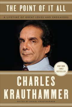 The Point Of It All / Charles Krauthammer, - Charles Krauthammer,