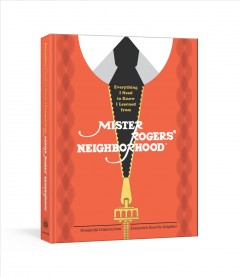 Everything I need to know I learned from Mister Rogers' neighborhood /  written by Melissa Wagner ; illustrations by Max Dalton. - written by Melissa Wagner ; illustrations by Max Dalton.