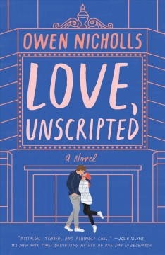 Love, unscripted : a novel / Owen Nicholls.