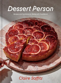 Dessert person : recipes and guidance for baking with confidence / Claire Saffitz.
