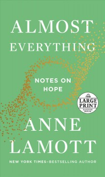 Almost everything : notes on hope / Anne Lamott.