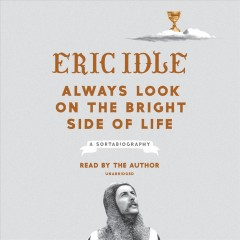 Always look on the bright side of life : a sortabiography / Eric Idle.