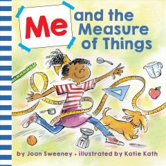 Me and the measure of things /  by Joan Sweeney ; illustrated by Katie Kath. - by Joan Sweeney ; illustrated by Katie Kath.