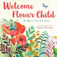 Welcome Flower Child : The Magic of Your Birth Flower