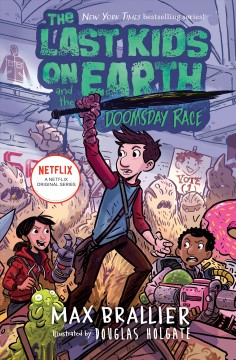 The last kids on Earth and the doomsday race /  Max Brallier & Douglas Holgate.