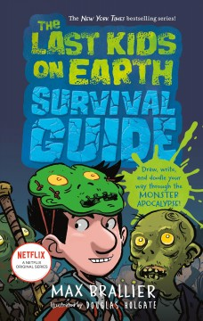 The last kids on earth survival guide /  Max Brallier & Douglas Holgate