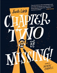 Chapter two is missing! /  by Josh Lieb ; drawn by Kevin Cornell. - by Josh Lieb ; drawn by Kevin Cornell.