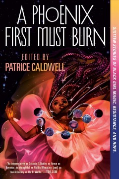 A phoenix first must burn /  edited by Patrice Caldwell.