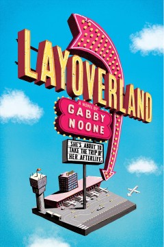 Layoverland : a novel / by Gabby Noone. - by Gabby Noone.