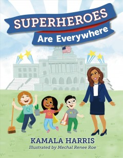 Superheroes are everywhere /  Kamala Harris ; illustrated by Mechal Renee Roe. - Kamala Harris ; illustrated by Mechal Renee Roe.