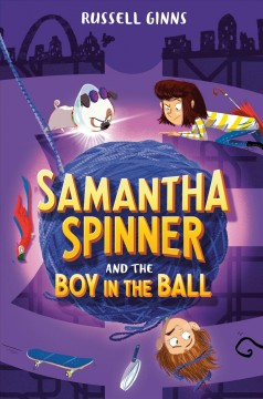 Samantha Spinner and the boy in the ball /  Russell Ginns ; illustrated by Barbara Fisinger. - Russell Ginns ; illustrated by Barbara Fisinger.