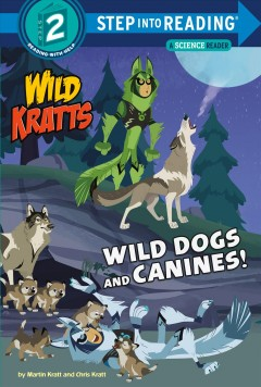 Wild dogs and canines! /  by Martin Kratt and Chris Kratt. - by Martin Kratt and Chris Kratt.
