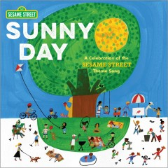 Sunny day : a celebration of the Sesame Street theme song / music by Joe Raposo ; words by Bruce Hart, Jon R. Stone & Joe Raposo. - music by Joe Raposo ; words by Bruce Hart, Jon R. Stone & Joe Raposo.