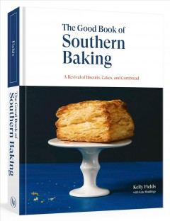The good book of Southern baking : a revival of biscuits, cakes, and cornbread / Kelly Fields with Kate Heddings ; photographs by Oriana Koren. - Kelly Fields with Kate Heddings ; photographs by Oriana Koren.