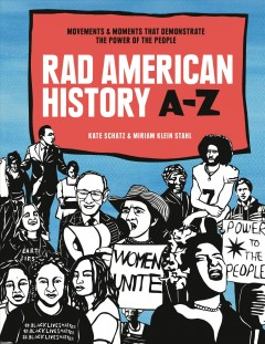 Rad American history A-Z : movements & moments that demonstrate the power of the people / written by Kate Schatz ; illustrated by Miriam Klein Stahl.